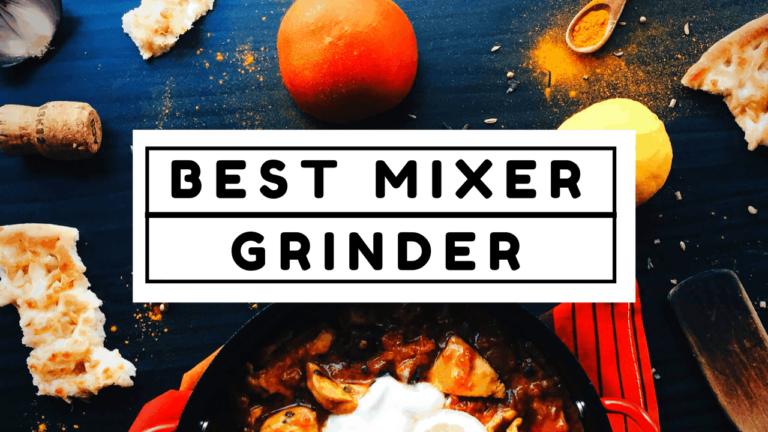 10 Best Mixer Grinders in India 2021 [Sept 2021]  – Reviews & Buyer's Guide