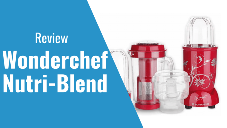Wonderchef Nutri Blend review 2021 – Is it Worth Buying?