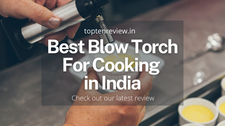 10 Best Blow Torch For Cooking in India 2021  (Sept 2021)
